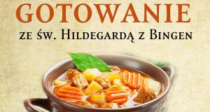 """""""Zdrowe i proste gotowanie ze św. Hildegardą z Bingen"""" – Brigitte Pregenzer, Brigitte Schmidle"""